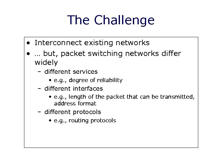 The Challenge • Interconnect existing networks • … but, packet switching networks differ widely