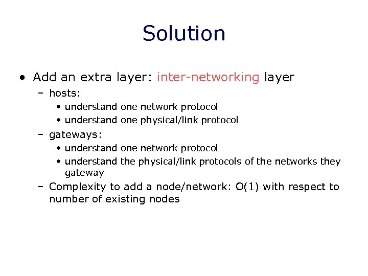 Solution • Add an extra layer: inter-networking layer – hosts: • understand one network