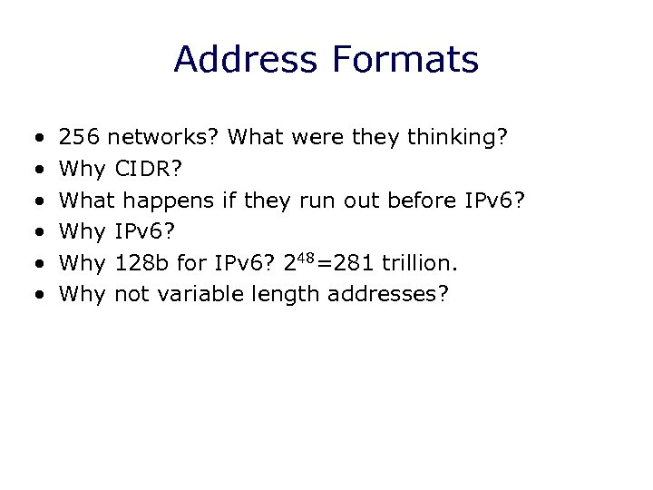 Address Formats • • • 256 networks? What were they thinking? Why CIDR? What