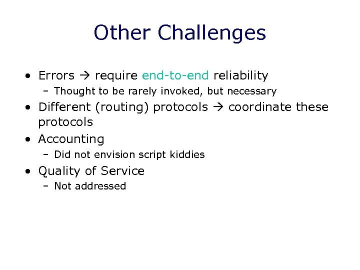 Other Challenges • Errors require end-to-end reliability – Thought to be rarely invoked, but