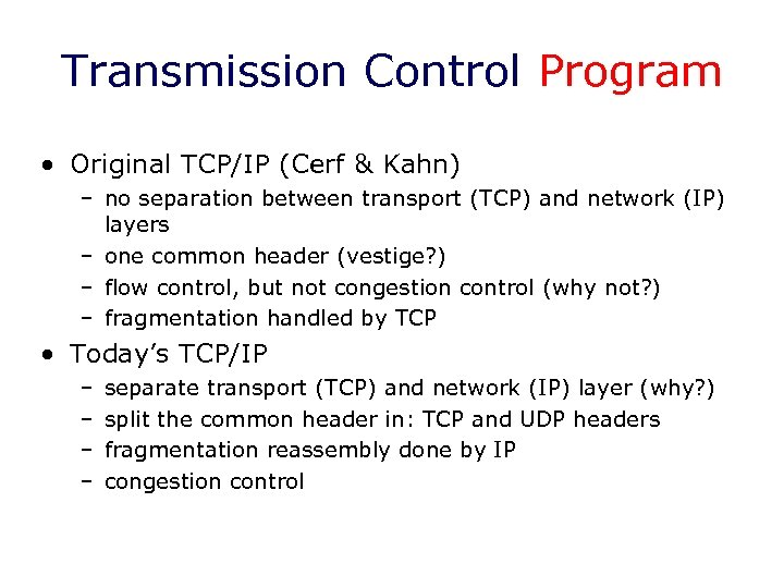 Transmission Control Program • Original TCP/IP (Cerf & Kahn) – no separation between transport