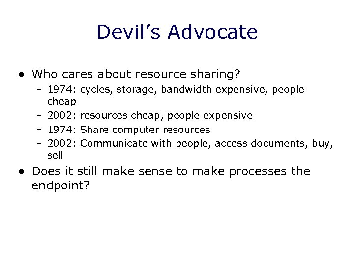 Devil's Advocate • Who cares about resource sharing? – 1974: cheap – 2002: –