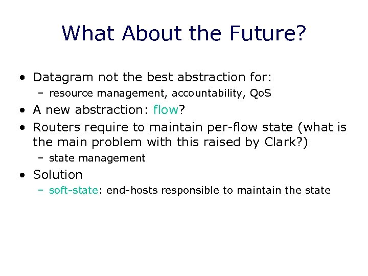 What About the Future? • Datagram not the best abstraction for: – resource management,