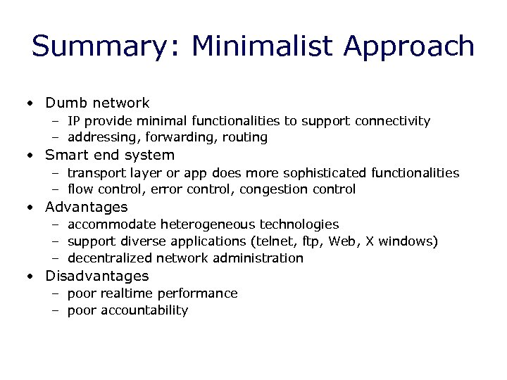 Summary: Minimalist Approach • Dumb network – IP provide minimal functionalities to support connectivity