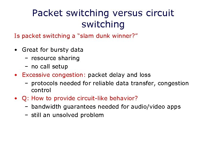 "Packet switching versus circuit switching Is packet switching a ""slam dunk winner? "" •"