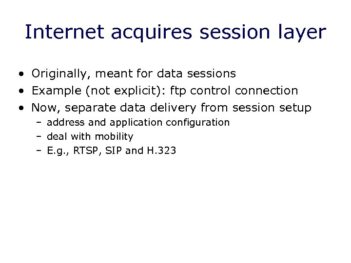 Internet acquires session layer • Originally, meant for data sessions • Example (not explicit):