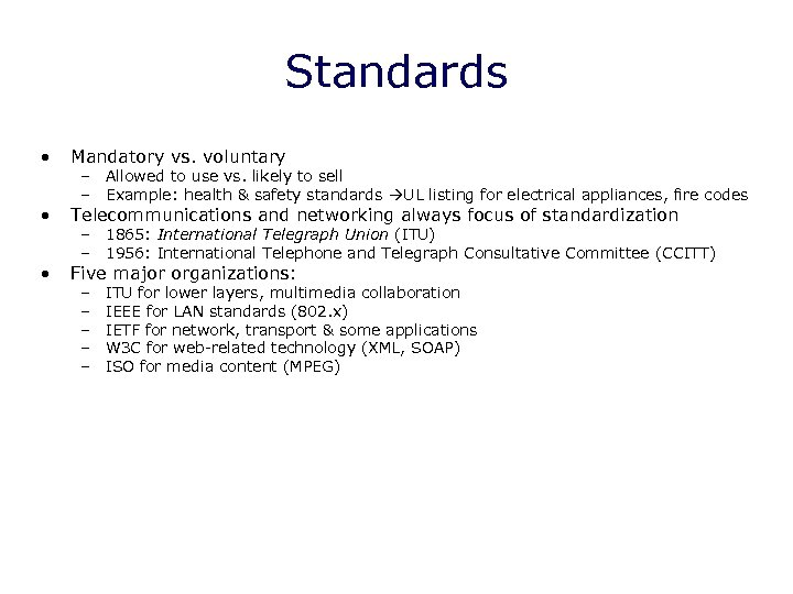 Standards • Mandatory vs. voluntary • Telecommunications and networking always focus of standardization •