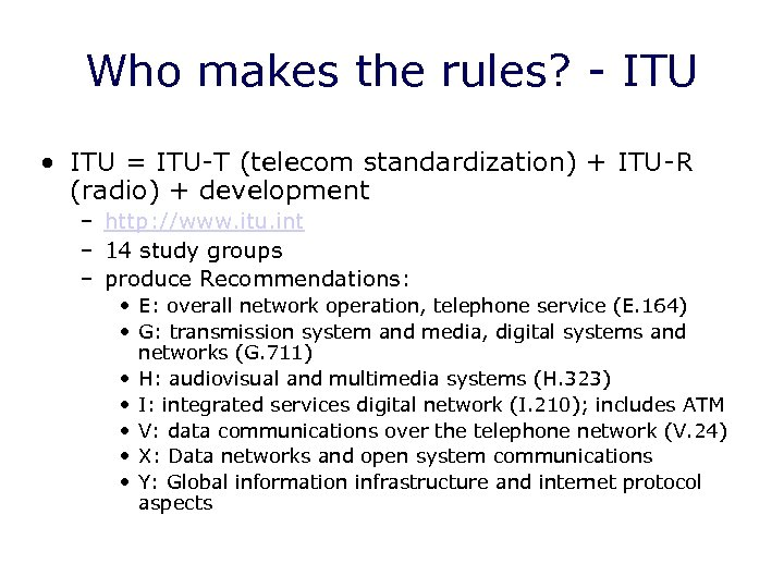 Who makes the rules? - ITU • ITU = ITU-T (telecom standardization) + ITU-R