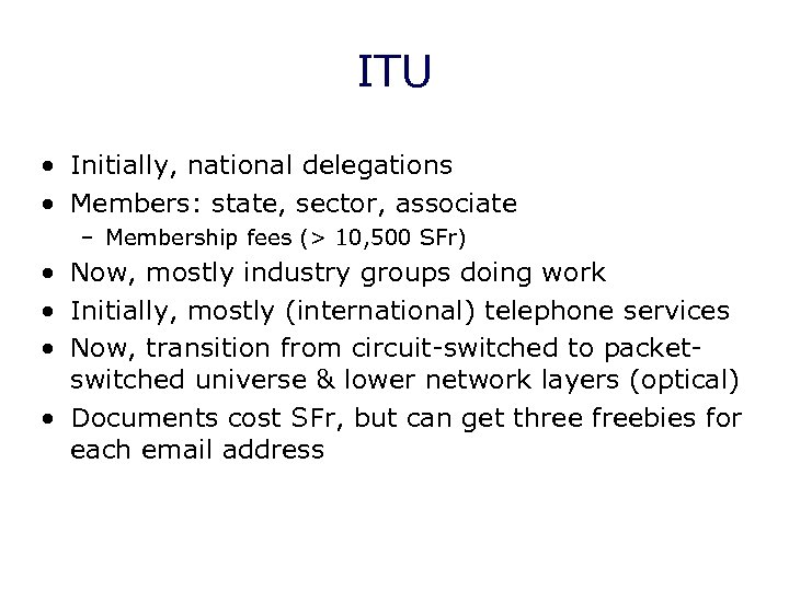 ITU • Initially, national delegations • Members: state, sector, associate – Membership fees (>