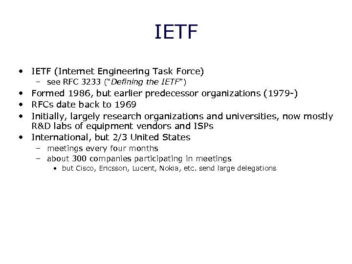 "IETF • IETF (Internet Engineering Task Force) – see RFC 3233 (""Defining the IETF"")"