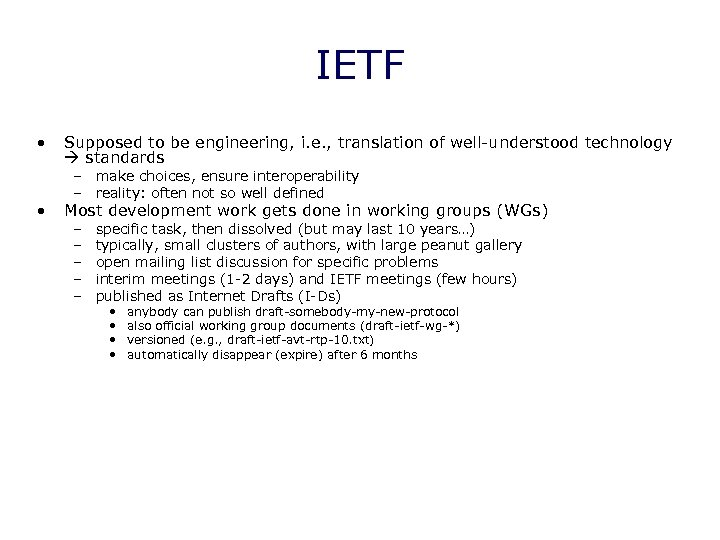 IETF • • Supposed to be engineering, i. e. , translation of well-understood technology