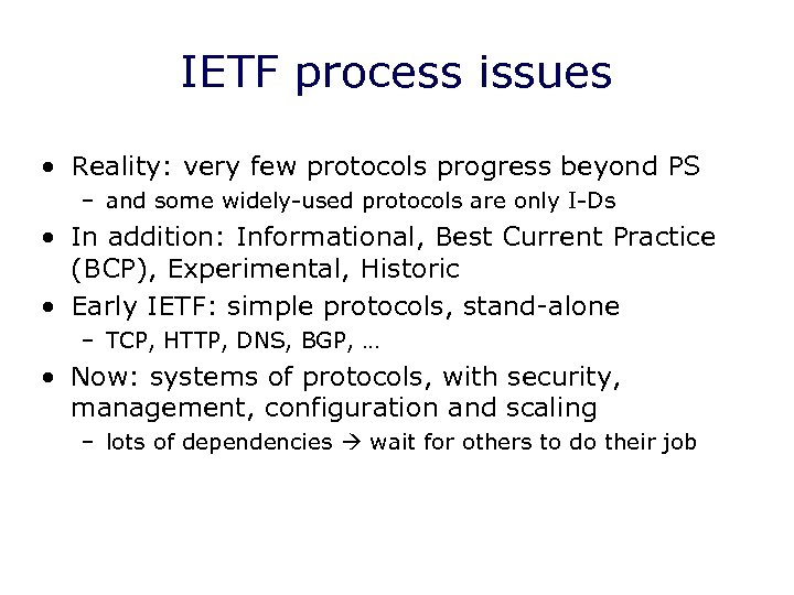 IETF process issues • Reality: very few protocols progress beyond PS – and some