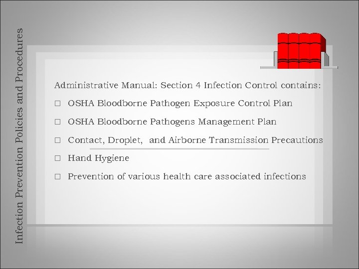 Infection Prevention Policies and Procedures Administrative Manual: Section 4 Infection Control contains: OSHA Bloodborne