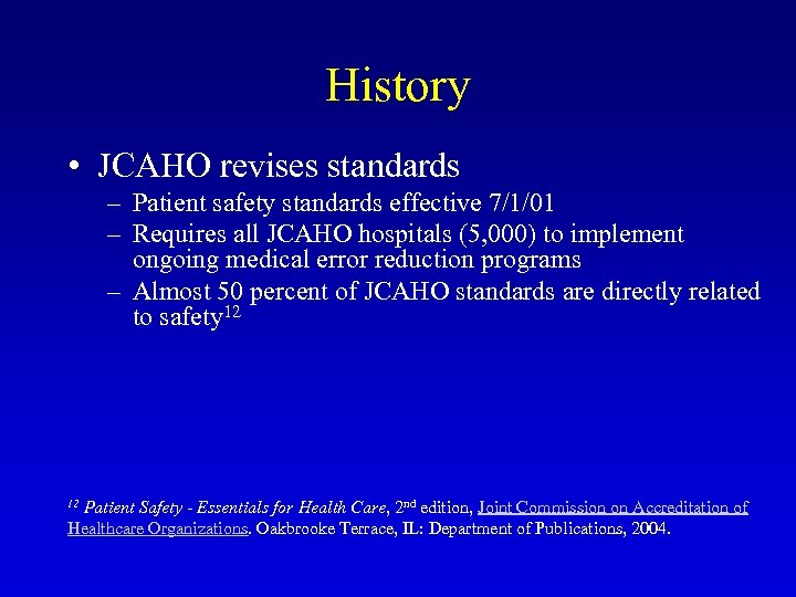 History • JCAHO revises standards – Patient safety standards effective 7/1/01 – Requires all
