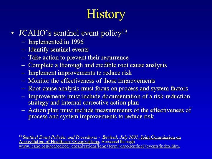History • JCAHO's sentinel event policy 13 – – – – Implemented in 1996