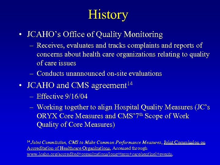 History • JCAHO's Office of Quality Monitoring – Receives, evaluates and tracks complaints and