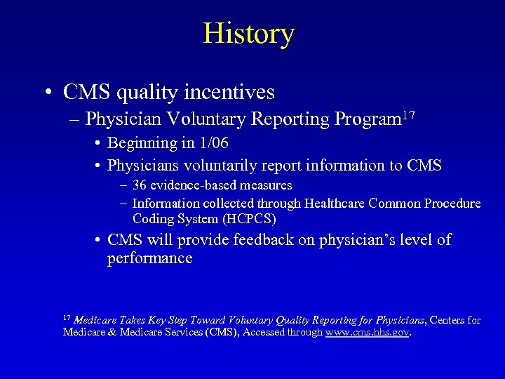History • CMS quality incentives – Physician Voluntary Reporting Program 17 • Beginning in
