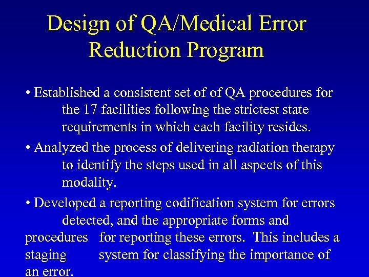 Design of QA/Medical Error Reduction Program • Established a consistent set of of QA