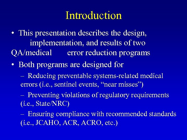 Introduction • This presentation describes the design, implementation, and results of two QA/medical error
