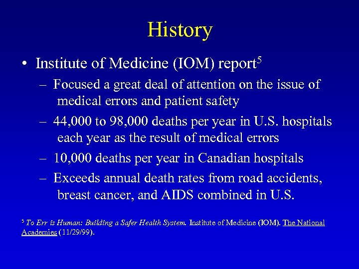 History • Institute of Medicine (IOM) report 5 – Focused a great deal of