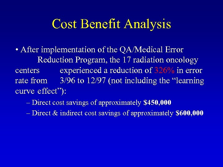 Cost Benefit Analysis • After implementation of the QA/Medical Error Reduction Program, the 17
