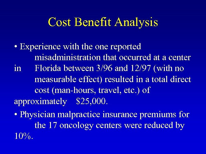 Cost Benefit Analysis • Experience with the one reported misadministration that occurred at a