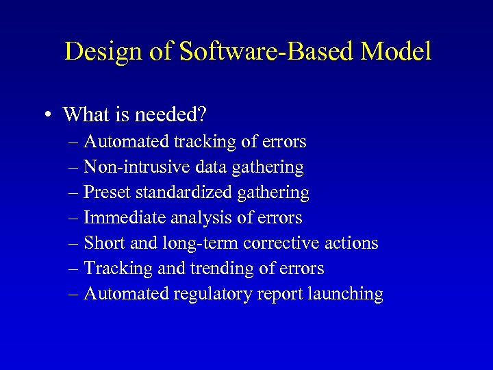 Design of Software-Based Model • What is needed? – Automated tracking of errors –