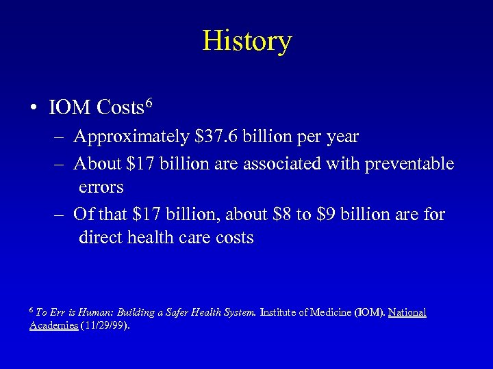 History • IOM Costs 6 – Approximately $37. 6 billion per year – About