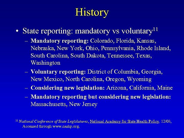 History • State reporting: mandatory vs voluntary 11 – Mandatory reporting: Colorado, Florida, Kansas,