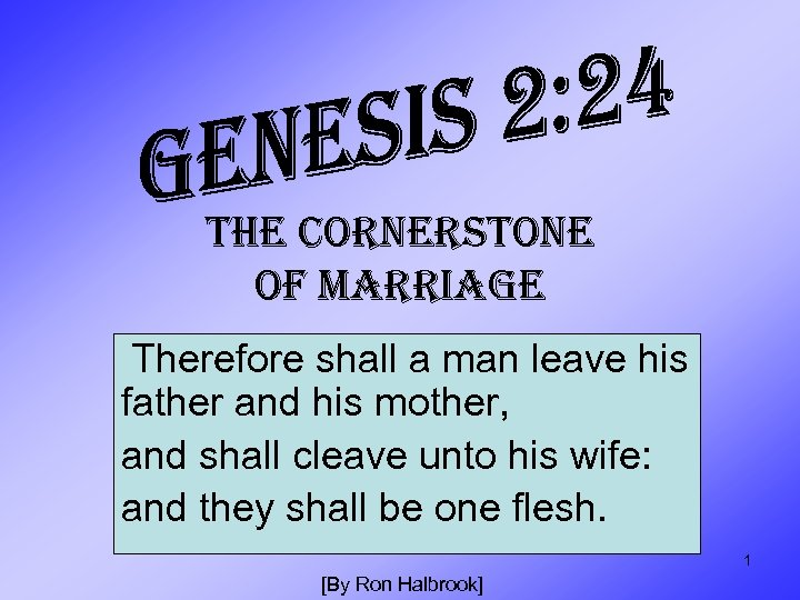 THE CORNERSTONE OF MARRIAGE Therefore shall a man leave his father and his mother,