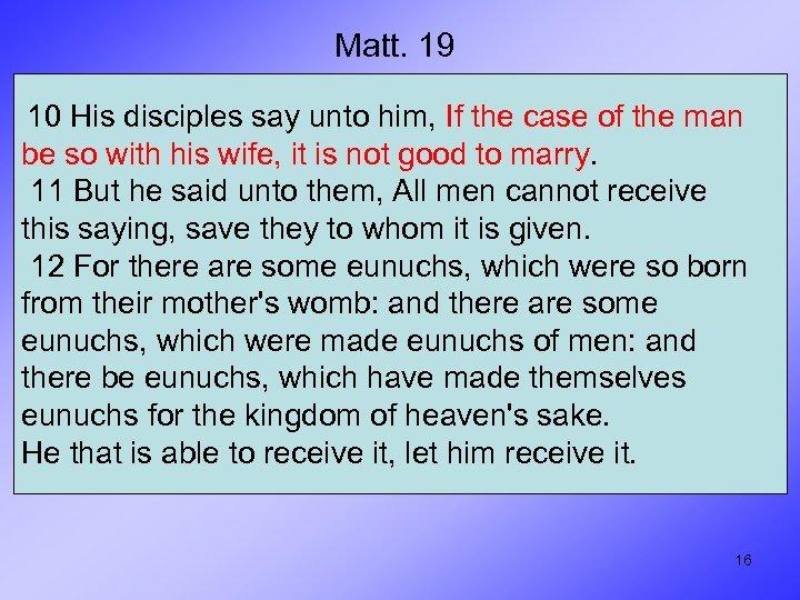 Matt. 19 10 His disciples say unto him, If the case of the man