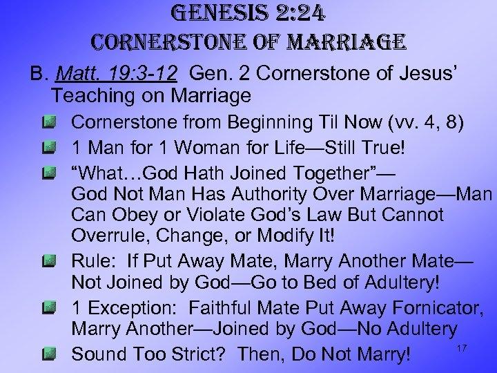 GENESIS 2: 24 CORNERSTONE OF MARRIAGE B. Matt. 19: 3 -12 Gen. 2 Cornerstone