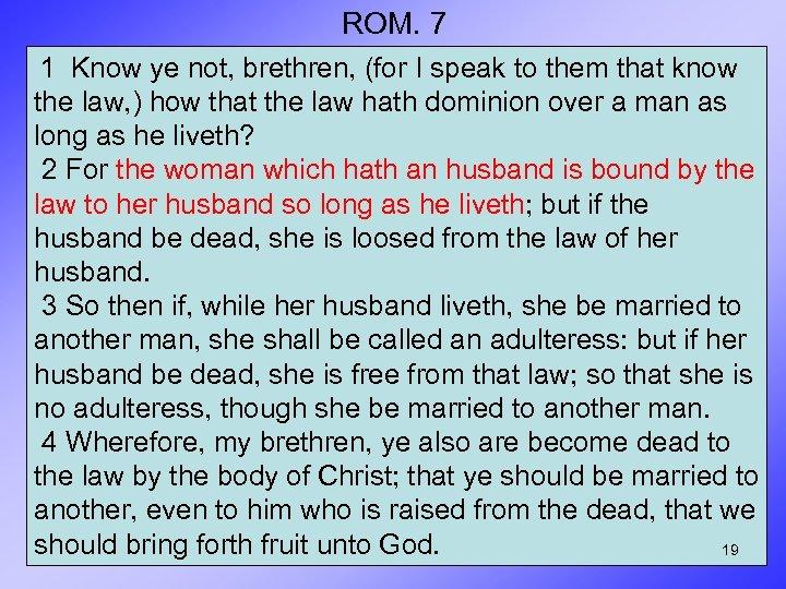 ROM. 7 1 Know ye not, brethren, (for I speak to them that know