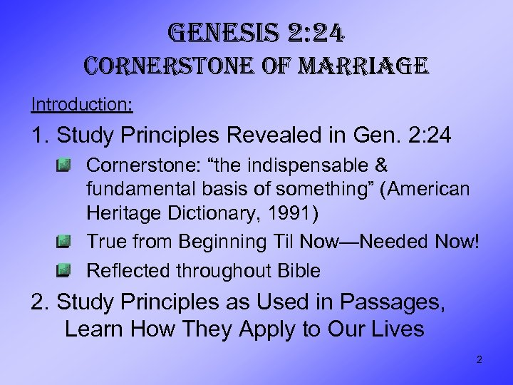 GENESIS 2: 24 CORNERSTONE OF MARRIAGE Introduction: 1. Study Principles Revealed in Gen. 2: