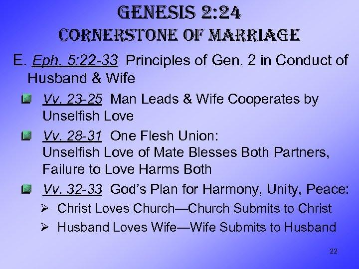 GENESIS 2: 24 CORNERSTONE OF MARRIAGE E. Eph. 5: 22 -33 Principles of Gen.