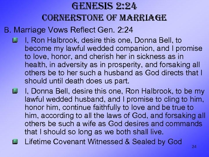GENESIS 2: 24 CORNERSTONE OF MARRIAGE B. Marriage Vows Reflect Gen. 2: 24 I,