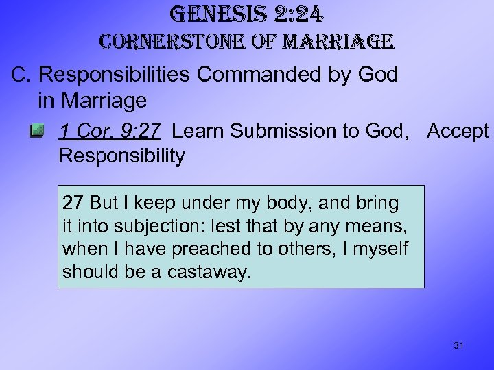 GENESIS 2: 24 CORNERSTONE OF MARRIAGE C. Responsibilities Commanded by God in Marriage 1