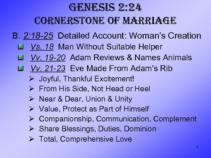 GENESIS 2: 24 CORNERSTONE OF MARRIAGE B. 2: 18 -25 Detailed Account: Woman's Creation