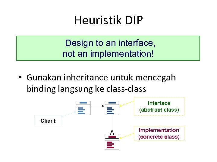 Heuristik DIP Design to an interface, not an implementation! • Gunakan inheritance untuk mencegah