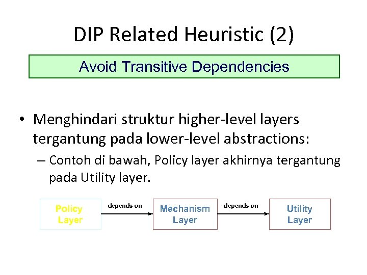 DIP Related Heuristic (2) Avoid Transitive Dependencies • Menghindari struktur higher-level layers tergantung pada