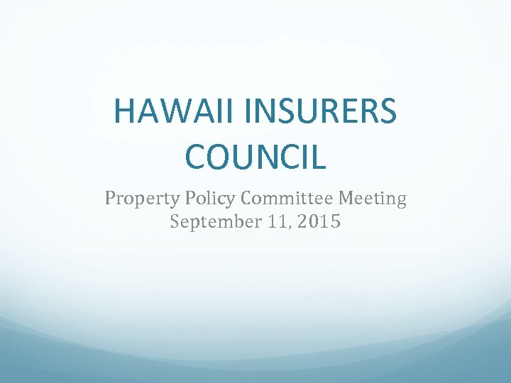 HAWAII INSURERS COUNCIL Property Policy Committee Meeting September 11, 2015