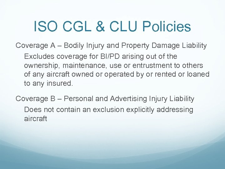 ISO CGL & CLU Policies Coverage A – Bodily Injury and Property Damage Liability