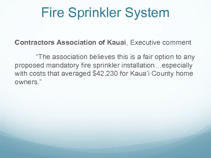 "Fire Sprinkler System Contractors Association of Kauai, Executive comment ""The association believes this is"