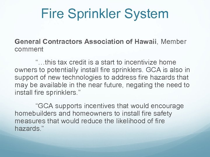 "Fire Sprinkler System General Contractors Association of Hawaii, Member comment ""…this tax credit is"