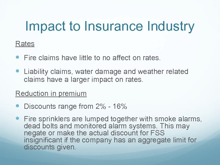 Impact to Insurance Industry Rates Fire claims have little to no affect on rates.