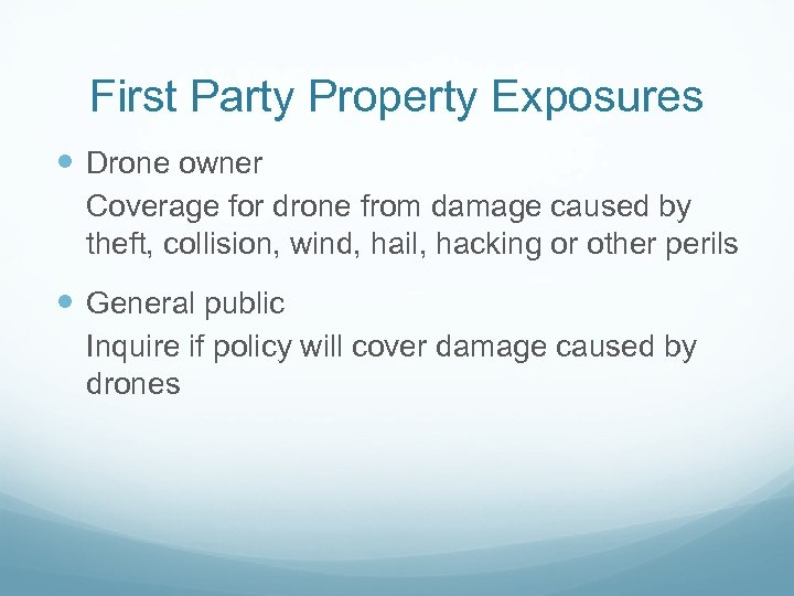 First Party Property Exposures Drone owner Coverage for drone from damage caused by theft,