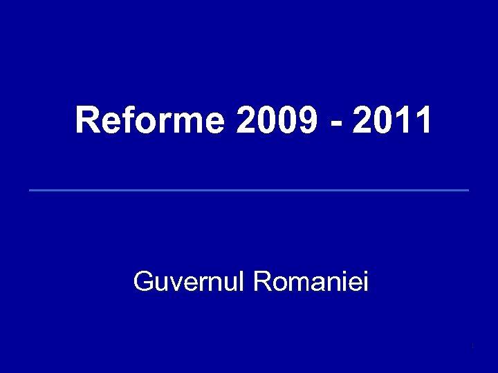 Reforme 2009 - 2011 Guvernul Romaniei 1