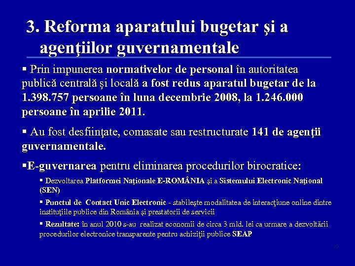 3. Reforma aparatului bugetar şi a agenţiilor guvernamentale § Prin impunerea normativelor de personal