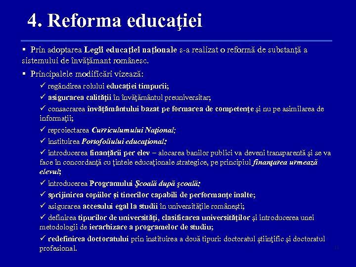 4. Reforma educaţiei § Prin adoptarea Legii educaţiei naţionale s-a realizat o reformă de
