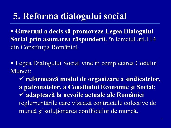 5. Reforma dialogului social § Guvernul a decis să promoveze Legea Dialogului Social prin